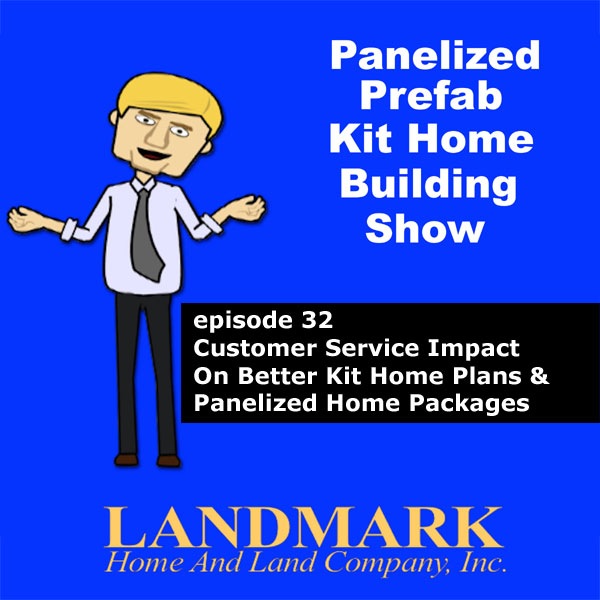 Customer Service Impact On Better Kit Home Plans & Panelized Home Packages