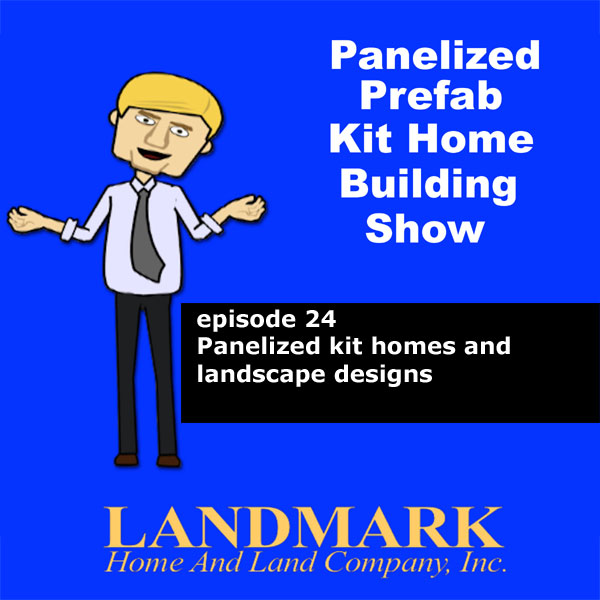 Panelized Kit Homes and Landscape Designs