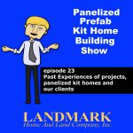 Past Experiences of projects, panelized kit homes and our clients